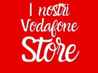 I nostri Vodafone Store